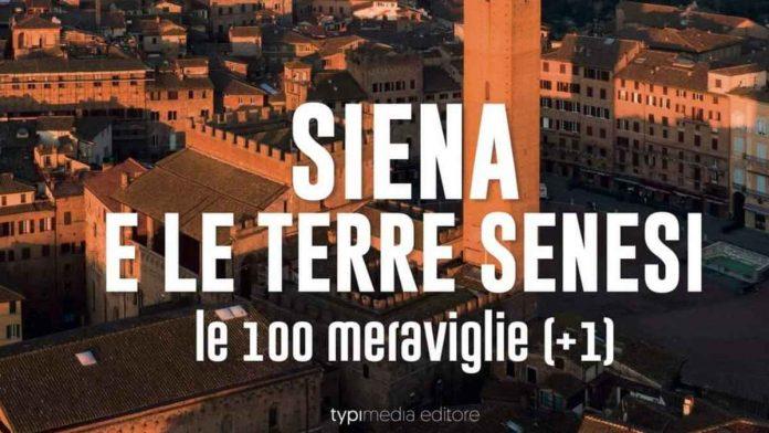 """""""Siena e le terre senesi, le 100 meraviglie +1"""", in libreria il nuovo libro di Daniele Magrini"""